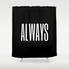 always I Shower Curtain