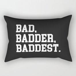 Bad, Badder, Baddest Quote Rectangular Pillow