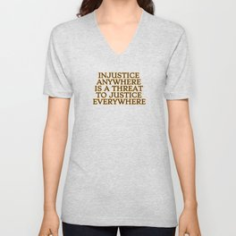 Injustice Anywhere Is A Threat To Justice Everywhere - social justice quotes Unisex V-Neck