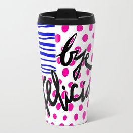 Bye Felicia! Travel Mug