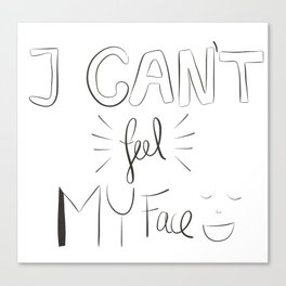 I can't feel my face Canvas Print