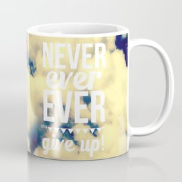 Never ever ever give up! Coffee Mug