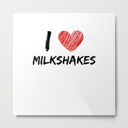 I Love Milkshakes Metal Print