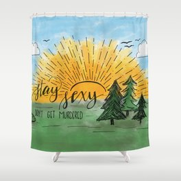 Stay Sexy, Don't Get Murdered Watercolor Shower Curtain