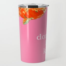 DON'T BE KOI Travel Mug
