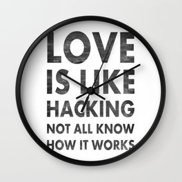 Love is like hacking not all know how it works Wall Clock