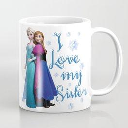 I love my sister ~ Frozen ~ Anna & Elsa Coffee Mug