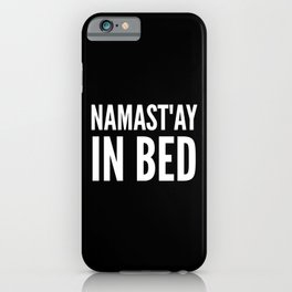 NAMAST'AY IN BED (Black & White) iPhone Case