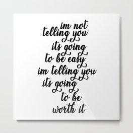 Im Not Telling You Its Going To Be Easy Quote Art Metal Print