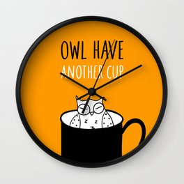 Owl have anoter cup, coffee poster Wall Clock