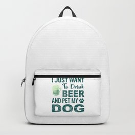 I Just Want To Drink Beer And Pet My Dog gr Backpack