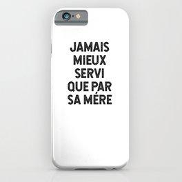 Jamais Mieux Servi Que Par Sa Mére iPhone Case