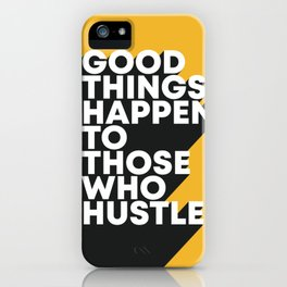 Good Things Happen To Those Who Hustle iPhone Case