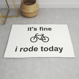 It's Fine, I Rode Today Rug