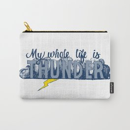 My whole life is thunder. Carry-All Pouch