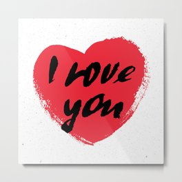 I love you. I heart you. Valentines day greeting card with calligraphy. Metal Print