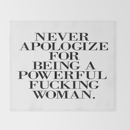 never apologize for being a powerful fucking woman Throw Blanket