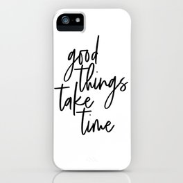 Good Things Take Time, Typographic Art, Wall Art, Home Decor, Wall Decor, Motivational Art iPhone Case