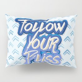 Follow Your Bliss Pillow Sham