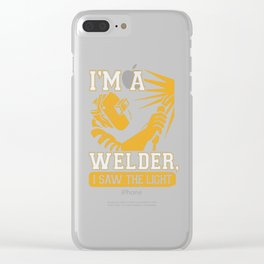 I am a welder, I saw the light Clear iPhone Case