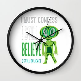 Awesome & Great Confess Tshirt Still Believe in aliens Wall Clock