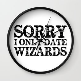 Sorry, I only date wizards!  Wall Clock