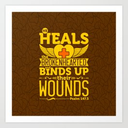 He heals the brokenhearted and binds up their wounds. Art Print