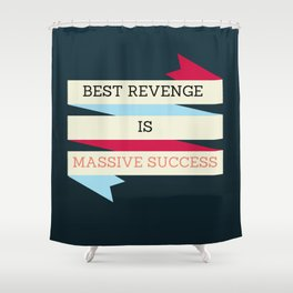BEST REVENGE IS MASSIVE SUCCESS Shower Curtain