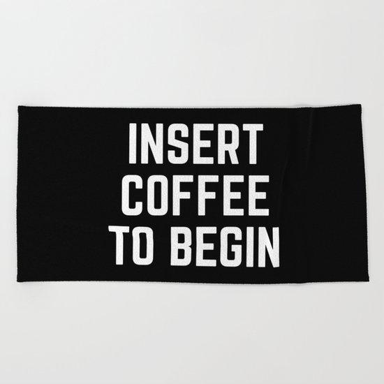 Insert Coffee Funny Quote Beach Towel