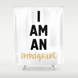 I AM AN IMMIGRANT Shower Curtain