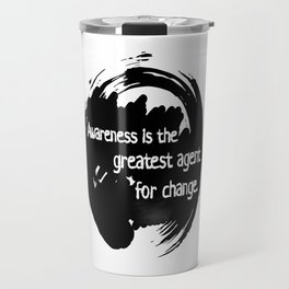 Awareness is the greatest agent for change - Zen Buddhism Travel Mug