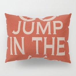 Go Jump in the Lake Pillow Sham