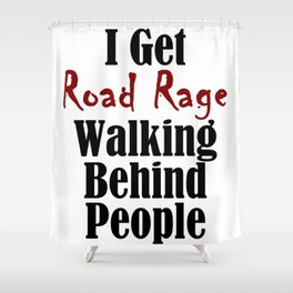 Road Rage Behind Stupid Slow People Funny Walking Problems Shower Curtain