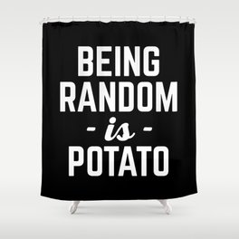 Being Random Funny Quote Shower Curtain