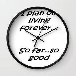 I Plan on Living Forever So Far So Good Wall Clock