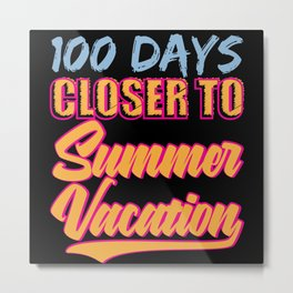 100 Days Summer Vacation Holiday Metal Print