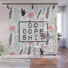 do dope shit Wall Mural