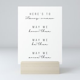 Here's to Strong Women. May We Know Them. May We Be Them… Script Mini Art Print