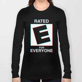Rated E for Everyone Long Sleeve T-shirt