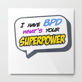 I have BPD, what's your superpower? Metal Print