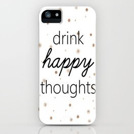 Drink Happy Thoughts iPhone Case