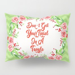 Steel Magnolias Don't Get Your Tinsel in a Tangle Pillow Sham