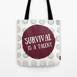 Survival is A Talent Tote Bag