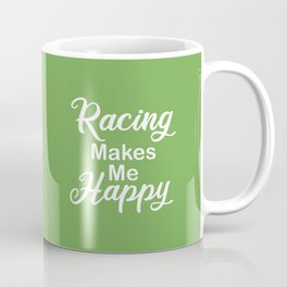 Racing Makes Me Happy Coffee Mug
