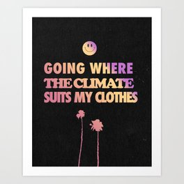 Going Where the Climate Suits my Clothes Art Print
