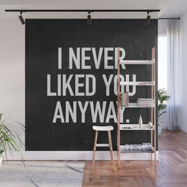 I Never Liked You Anyway Wall Mural