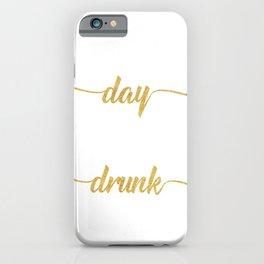 Day Drunk iPhone Case