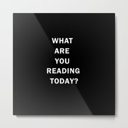 What are you reading today? Metal Print