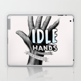 idle hands Laptop & iPad Skin