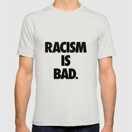 Racism is Bad. T-shirt